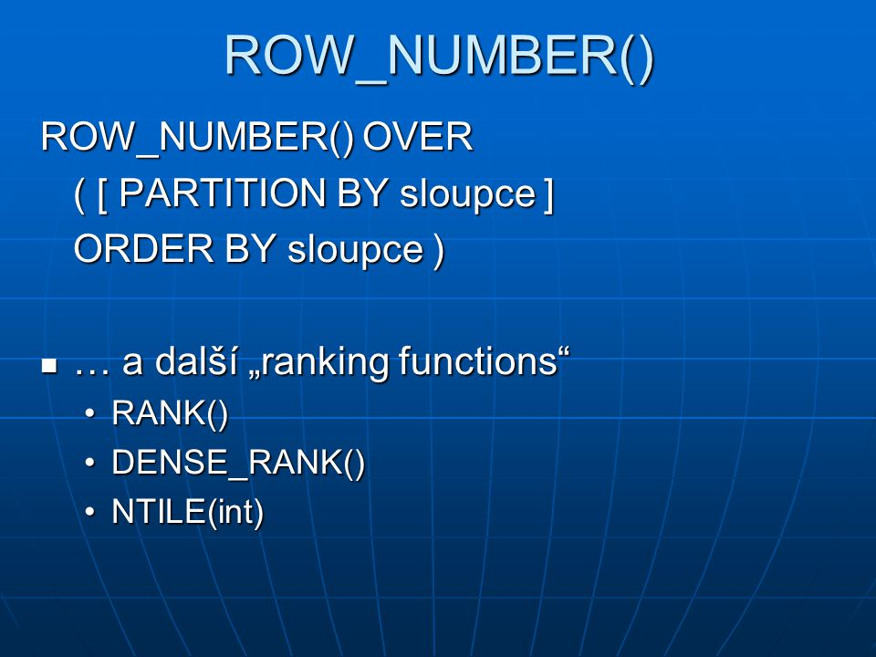 ROW_NUMBER() ROW_NUMBER() OVER ( [ PARTITION BY sloupce ]